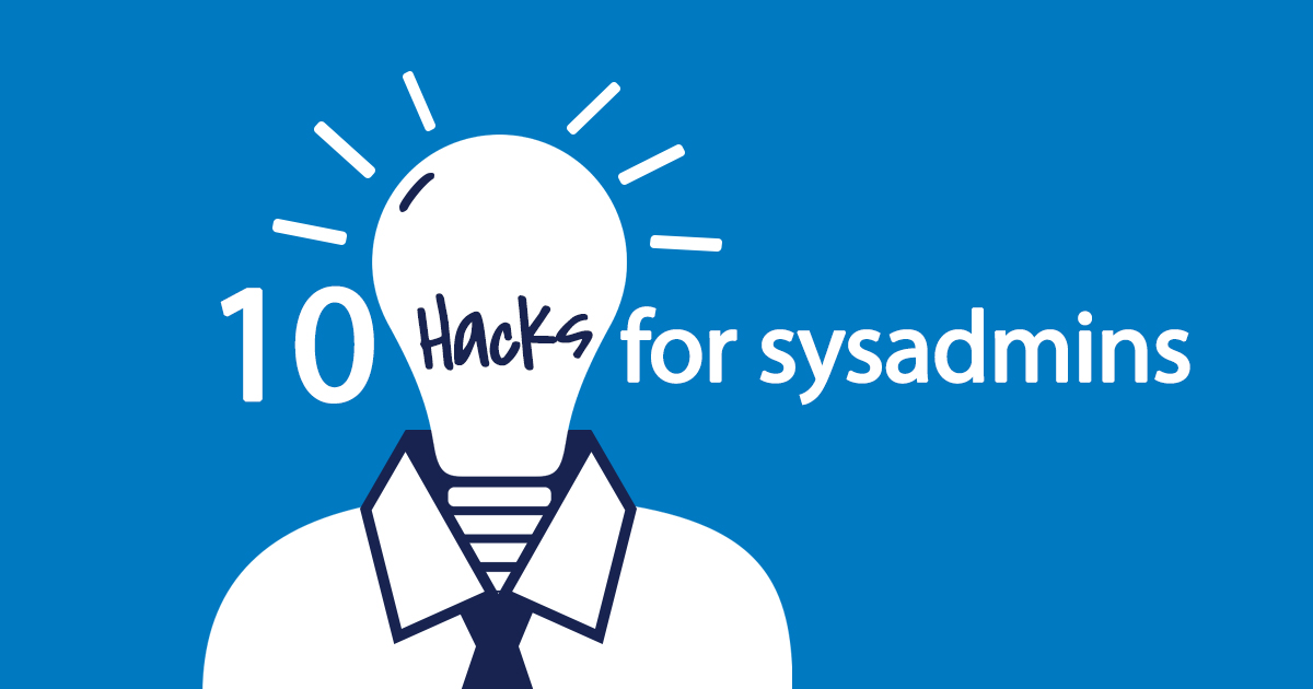 10 hacks that will make your sysadmin life easier