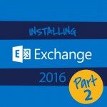 J003-Content-Installing-Exchange-2016-into-an-Existing-Exchange-2010-Part2_SQ