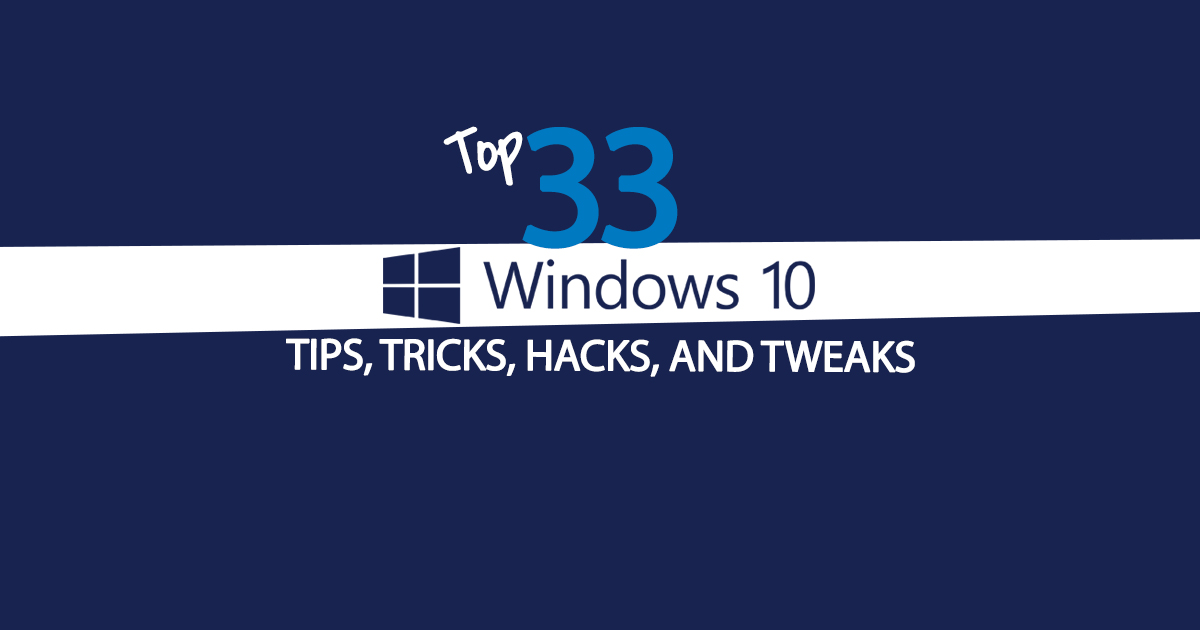 The Top 33 Windows 10 Tips Tricks Hacks And Tweaks