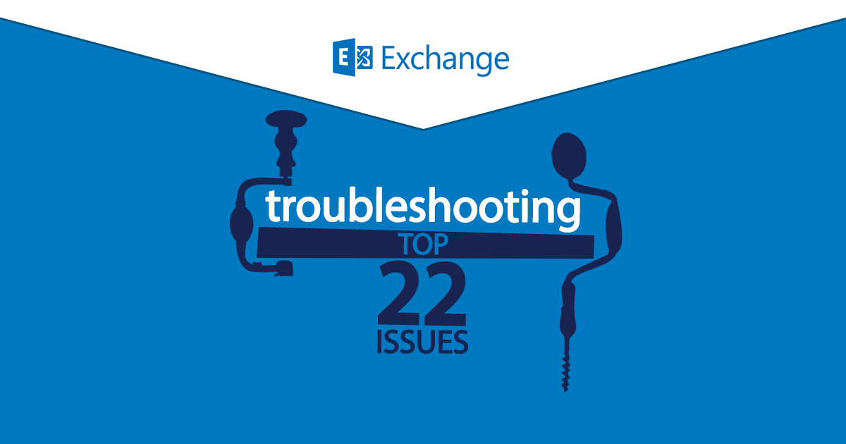 Troubleshooting the top 22 Exchange issues